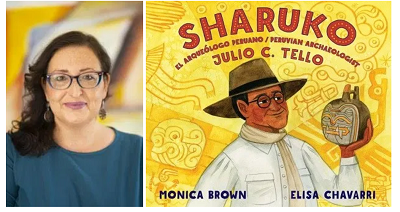 Author Monica Brown and the cover of her book Sharuko: El Arqueólogo Peruano Julio C. Tello / Peruvian Archaeologist Julio C. Tello