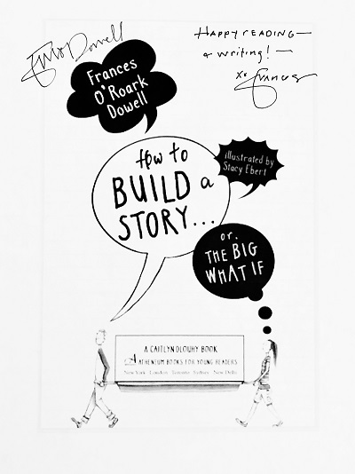 Image of a copy of How to Build a Story... Or the Big What If, signed by the author Frances O'Roark Dowell.