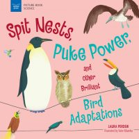 Spit Nests Puke Powder and other Brilliant Bird Adaptations Book Cover