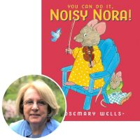 author Rosemary Wells and the cover of her book You Can Do It, Noisy Nora!