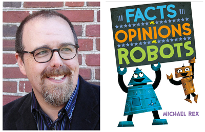 Author and illustrator Michael Rex and the cover of his book Facts vs. Opinions vs. Robots.
