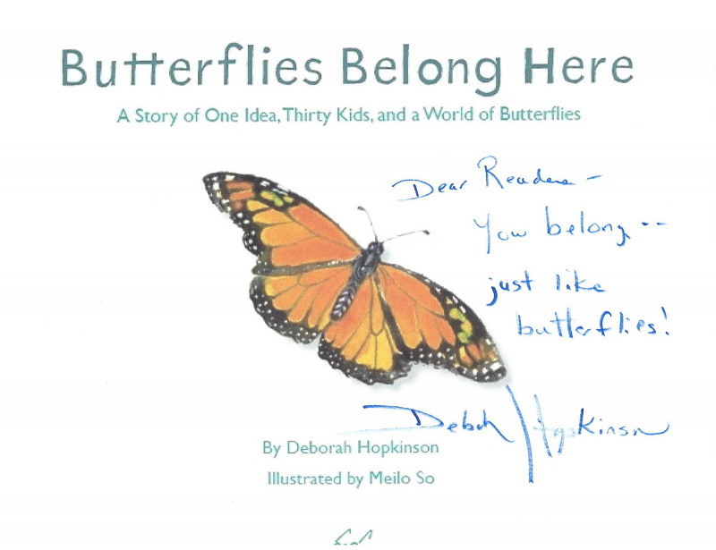 "An image of the title page of the picture book Butterflies Belong Here, signed by the author, Deborah Hopkinson with the message: ""Dear Reader, You belong . . . just like the butterflies!"""