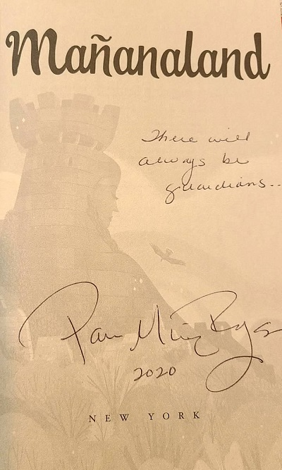 "A copy of the novel Manañaland signed by the author  Pam Muñoz Ryan with the message, ""There will always be guardians..."""