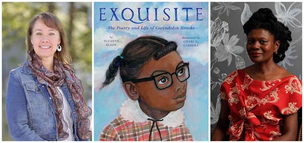Author Suzanne Slade, illustrator Cozbi A. Cabrera, and the cover of their picture-book biography Exquisite: The Poetry and Life of Gwendolyn Brookds.