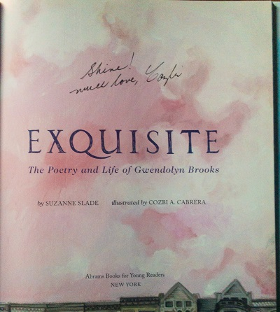 The title page of Exquisite: The Poetry and Life of Gwendolyn Brooks, signed by the illustrator, Cozbi A. Cabrera.