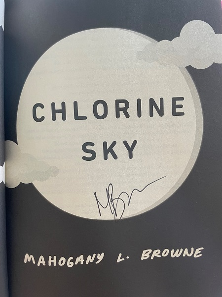 The title page of Chlorine Sky, signed by the author, Mahogany L. Browne.