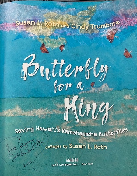 """The title page of Butterfly for a King, signed by the co-author and illustrator Susan L. Roth with the message, """"Love from Susan L. Roth, 2021."""""""