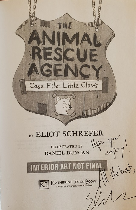 "The title page of Case File: Little Claws, the first book in the Animal Rescue Agency series, signed by the author, Eliot Schrefer, with the message, ""Hope you enjoy!"""