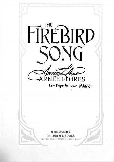 "The title page of The Firebird Song signed by the author Arnee Flores with the message, ""Let hope be your magic."""
