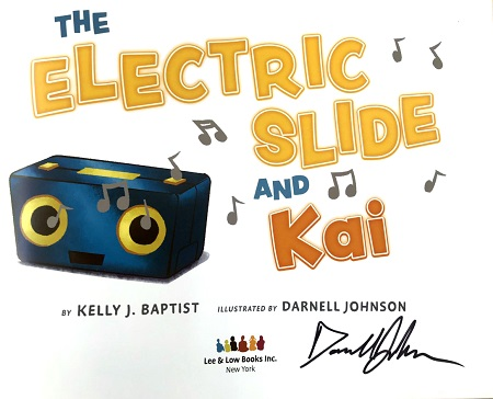 The title page of The Electric Slide and Kai, by Kelly J. Baptist, signed by the illustrator, Darnell Johnson.