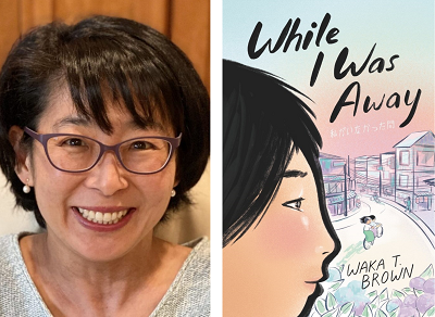 Author Waka T. Brown and the cover of While I Was Away.