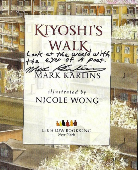 "The title page of Kiyoshi's Walk, signed by the author, Mark Karlins, with the message, ""Look at the world with the eyes of a poet."""