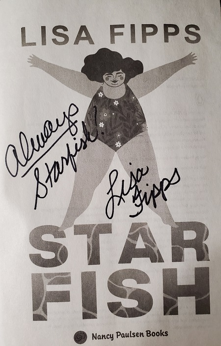 """The title page of Starfish, signed by the author, Lisa Fipps, with the message, """"Always Starfish."""""""