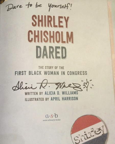 """The title page of Shirley Chisholm Dared, signed by the author, Alicia D. Williams, with the message, """"Dare to be yourself!"""""""